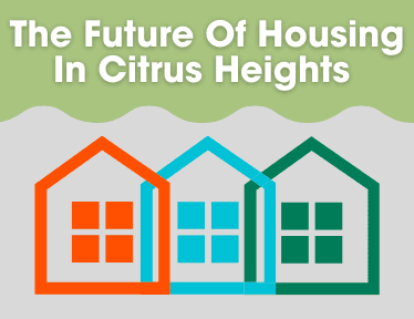 "Image that says ""The Future of Housing in Citrus Heights"""